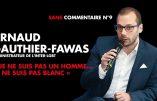 """Défense de rire – """"Je ne suis pas un homme… Je ne suis pas Blanc"""" (Arnaud Gauthier-Fawas)"""